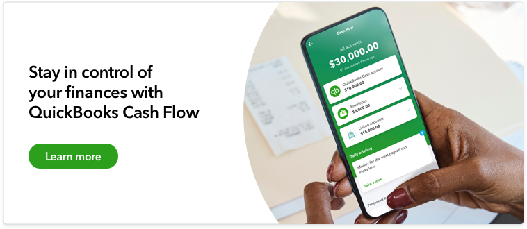 Stay in control of your finances with QuickBooks Cash Flow. Learn more.