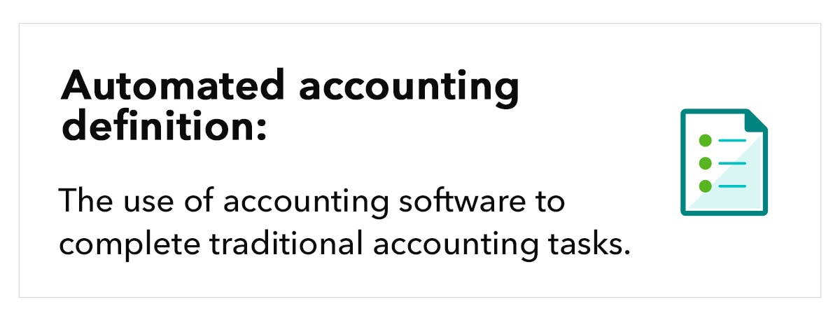 Automated accounting definition: the use of accounting software to complete traditional accounting tasks