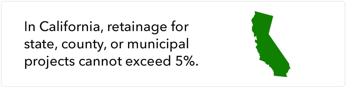 In California, retainage for state, county, or municipal projects cannot exceed 5%