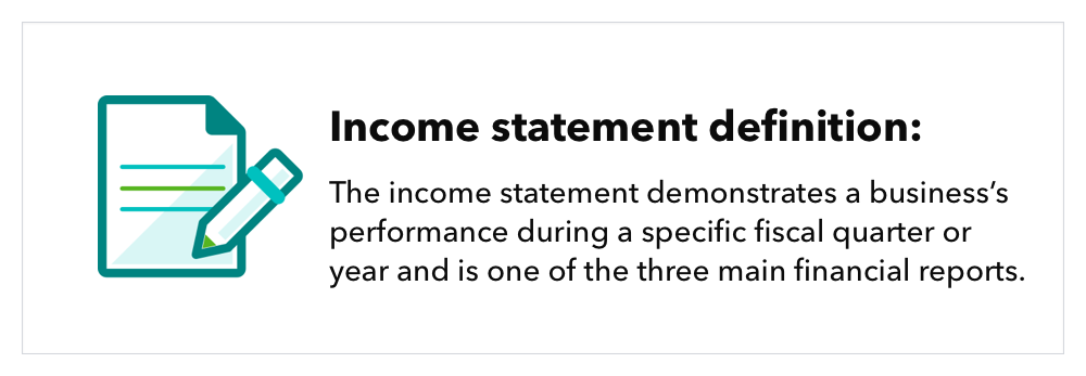 Graphic featuring a document icon, accompanied by text that reads ``Income statement definition: The income statement demonstrates a business's performance during a specific fiscal quarter or year and is one of the three main financial statements.``