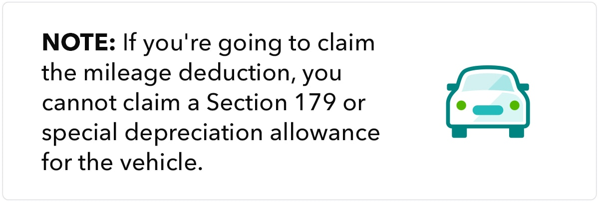 If you're going to claim the mileage deduction, you cannot claim a Section 179 or special depreciation allowance for the vehicle