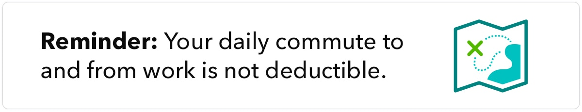 Your daily commute to and from home is not deductible