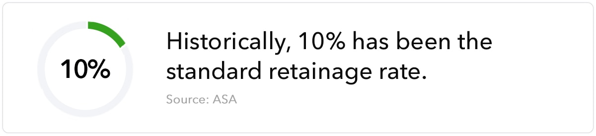 Historically, 10% has been the standard retainage rate